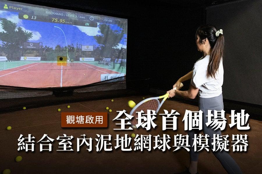 全球首個結合室內泥地網球與模擬互動場地觀塘啟用
